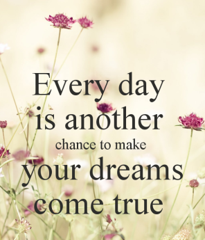 every-day-is-another-chance-to-make-your-dreams-come-true-